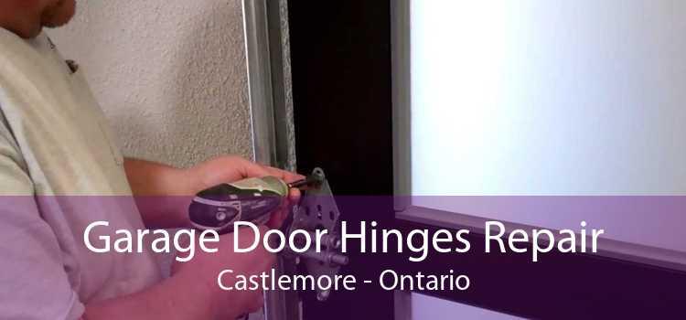 Garage Door Hinges Repair Castlemore - Ontario