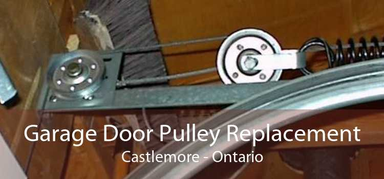 Garage Door Pulley Replacement Castlemore - Ontario