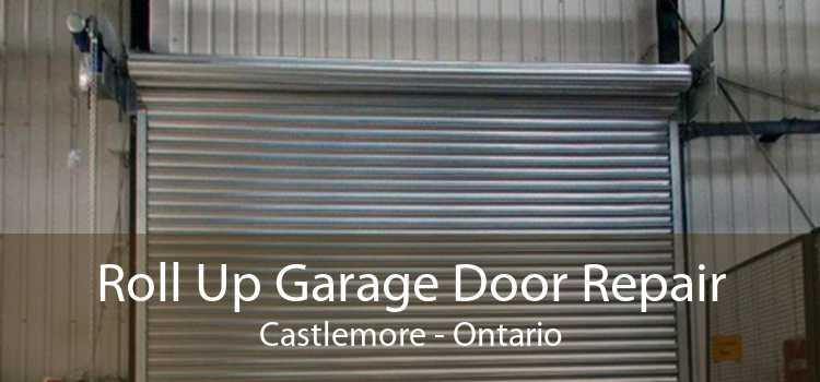 Roll Up Garage Door Repair Castlemore - Ontario